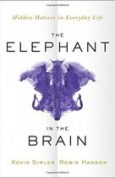 The Elephant in the Brain Hidden Motives in Everyday Life