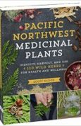 Pacific Northwest Medicinal Plants Identify, Harvest, and Use 120 Wild Herbs for Health and Wellness