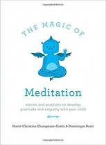 The Magic of Meditation: Stories and Practices to Develop Gratitude and Empathy with Your Child
