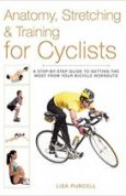 Anatomy, Stretching & Training for Cyclists A Step-by-Step Guide to Getting the Most from Your Bicycle Workouts