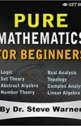 Pure Mathematics for Beginners A Rigorous Introduction to Logic