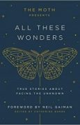 The Moth Presents All These Wonders True Stories About Facing the Unknown