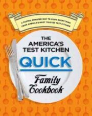 The Americas Test Kitchen Quick Family Cookbook