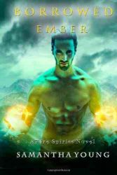 Borrowed Ember (Fire Spirits) by Samantha Young