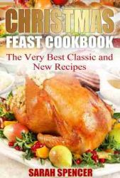 Christmas Feast Cookbook: The Very Best Classic