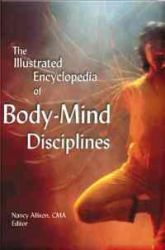 The Illustrated Encyclopedia of Body - Mind Disciplines
