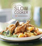 Art of the Slow Cooker - 80 Exciting New Recipes