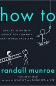 How To Absurd Scientific Advice for Common Real-World Problems