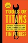 Tools of Titans The Tactics, Routines, and Habits of Billionaires