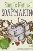 Simple & Natural Soapmaking Create 100% Pure and Beautiful Soaps