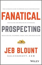 Fanatical Prospecting: The Ultimate Guide to Opening Sales Conversations