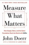 Measure What Matters How Google, Bono, and the Gates Foundation Rock the World with OKRs