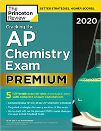 Cracking the AP Chemistry Exam 2020, Premium Edition: 5 Practice Tests + Complete Content Review