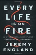 Every Life Is on Fire How Thermodynamics Explains the Origins of Living Things