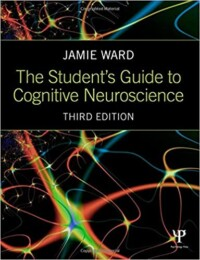 The Student's Guide to Cognitive Neuroscience 3rd Edition