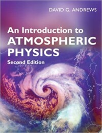 An Introduction to Atmospheric Physics, Second Edition