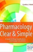 Pharmacology Clear and Simple A Guide to Drug Classifications and Dosage Calculations 3rd Edition