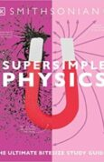 Super Simple Physics The Ultimate Bitesize Study Guide