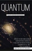 Quantum Physics for Beginners Discover the Most Mind-Blowing Quantum Physics Theories