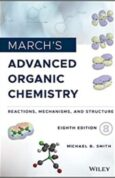 Marchs Advanced Organic Chemistry Reactions, Mechanisms, and Structure 8th Edition