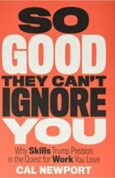 So Good They Cant Ignore You Why Skills Trump Passion in the Quest for Work You Love