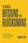 The Basics of Bitcoins and Blockchains An Introduction to Cryptocurrencies and the Technology that Powers Them