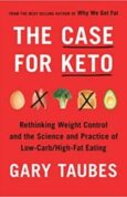The Case for Keto Rethinking Weight Control and the Science and Practice of Low-Carb