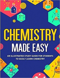 Chemistry Made Easy: An Illustrated Study Guide For Students To Easily Learn Chemistry