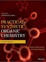 Practical Synthetic Organic Chemistry Reactions, Principles, and Techniques 2nd Edition