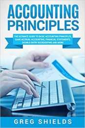 Accounting Principles: The Ultimate Guide to Basic Accounting Principles, GAAP, Accrual Accounting