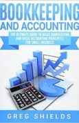 Bookkeeping and Accounting The Ultimate Guide to Basic Bookkeeping and Basic Accounting Principles for Small Business