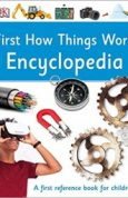 First How Things Work Encyclopedia A First Reference Guide for Inquisitive Minds