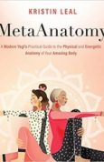 MetaAnatomy A Modern Yogis Practical Guide to the Physical and Energetic Anatomy of Your Amazing Body