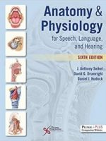 Anatomy Physiology for Speech, Language, and Hearing 6th Edition